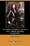 The History of England, Volume II, Part I: William and Mary (Illustrated Edition) (Dodo Press) - Tobias Smollett