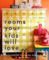 Rooms Your Kids Will Love: 50 Fun & Fabulous Decorating Ideas & Projects - Paige Gilchrist