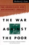 The War Against The Poor: The Underclass And Antipoverty Policy - Herbert J. Gans