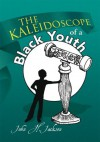The Kaleidoscope of a Black Youth - John H. Jackson