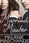 I Married a Master (I Married a Billionaire) - Melanie Marchande