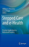 Stepped Care and E-Health: Practical Applications to Behavioral Disorders - William T. O'Donohue