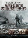 Waffen-SS on the Eastern Front 1941-1945: Rare Photographs from Wartime Archives (Images of Warl) - Ian Baxter