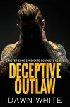 Deceptive Outlaw (Sinister Sons Syndicate Complete Series) - Dawn White