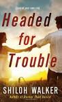 Headed for Trouble - Shiloh Walker
