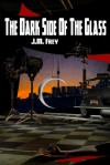 The Dark Side of the Glass - J.M. Frey