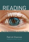 Reading Wide Awake: Politics, Pedagogies, and Possibilities - Patrick Shannon