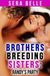 Randy's Party (Brothers Breeding Sisters) - Sera Belle