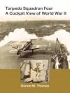 Torpedo Squadron Four - A Cockpit View of World War II - Gerald W. Thomas, David Thomas