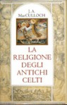 La religione degli antichi Celti - John Arnott MacCulloch, Francesca Diano