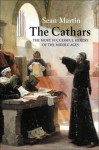 The Cathars: The Most Successful Heresy of the Middle Ages by Sean Martin (1-Nov-2004) Hardcover - Sean Martin