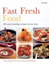 Fast Fresh Food: 180 Great Tasting Recipes In No Time - Tonia George, Louise Pickford, Sara Lewis