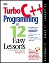 Turbo C++ Programming in 12 Easy Lessons - Greg M. Perry