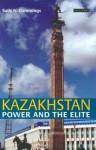 Kazakhstan: Power and the Elite - Sally N. Cummings