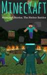 MINECRAFT: Minecraft Stories, The Nether Battles [Comdey Graphic Novels] (minecraft game, minecraft games, minecraft xbox, minecraft magazine, minecraft ... minecraft revenge, minecraft mobs, free) - Scott K.