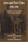 Jews and Port Cities: 1590-1990 -- Commerce, Community and Cosmopolitanism - David Cesarani, Gemma Romain