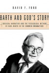 Barth and God's Story: Biblical Narrative and the Theological Method of Karl Barth in the Church Dogmatics - David F. Ford
