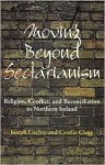 Moving Beyond Sectarianism: Religion, Conflict and Reconciliation in Northe - Joseph Liechty