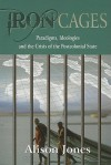 Iron Cages: Paradigms, Ideologies and the Crisis of the Postcolonial State - Alison Jones, Andrea Nattrass