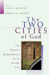The Two Cities of God: The Church's Responsibility for the Earthly City - Carl E. Braaten