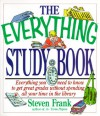The Everything Study Book; Everything you need to know to get great grades without spending all your time in the library - Steven Frank