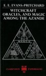 Witchcraft, Oracles and Magic among the Azande - E.E. Evans-Pritchard