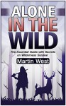 Alone in the Wild: The Essential Guide with Secrets on Wilderness Survival (Survival, survival fiction, survival books) - Martin West