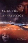 Sorcerer's Apprentice: My Life with Carlos Castaneda - Amy Wallace
