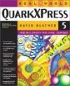 Real World Quark X Press 5: For Macintosh And Windows - David Blatner
