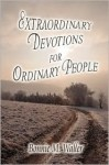 Extraordinary Devotions for Ordinary People - Bonnie M. Waller