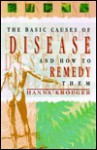 The Basic Causes of Disease-and How to Remedy Them - Hanna Kroeger