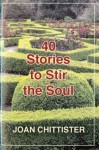 40 Stories to Stir the Soul - Joan D. Chittister, Mary Lou Kownacki