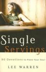 Single Servings: 90 Devotions to Feed Your Soul - Lee Warren