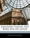 Johannes Viator: Het Boek Van de Liefde - Frederik van Eeden