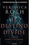 Carve the Mark - 2. Il destino divide: Il sequel di Carve the Mark - Veronica Roth