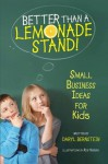 Better Than a Lemonade Stand: Small Business Ideas For Kids - Daryl Bernstein, Rob Husberg