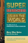 Super Searchers Cover the World - Mary Ellen Bates, Reva Basch, Clare Hart, CEO, Factiva
