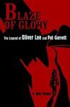 Blaze of Glory: The Legend of Oliver Lee and Pat Garrett - J. Ben Tarver