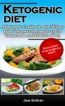 KETOGENIC DIET: A Ketogenic Cookbook with 30 Easy Paleo Ketogenic Recipes For Quick Weight Loss And a Healthier Body - Jane Sullivan