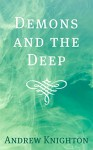Demons and the Deep - Andrew Knighton