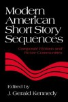 Modern American Short Story Sequences: Composite Fictions and Fictive Communities - Maxwell F. Kennedy