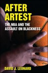 After Artest: The NBA and the Assault on Blackness - David J. Leonard