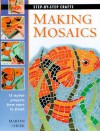 Making Mosaics: 15 stylish projects from start to finish (Step-by-Step Crafts) - Cowles Creative Publishing, Martin Cheek