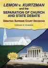 Lemon V. Kurtzman and the Separation of Church and State Debate (Debating Supreme Court Decisions) - Kathiann M. Kowalski