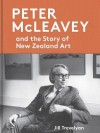 Peter McLeavey: And the Story of New Zealand Art - Jill Trevelyan