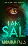 Thriller: I Am Sal - A Mystifying Crime Thriller (Thriller, Crime Thriller, Murder Mystery Book 1) - Abraham Falls, David Archer