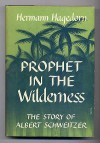 A Prophet in the Wilderness: The Story of Albert Schweitzer - Hermann Hagedorn