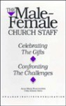 Male-Female Church Staff: Celebrating the Gifts : Confronting the Challenges - Anne Marie Nuechterlein