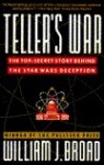 The Teller's War: The Top-Secret Story Behind the Star Wars Deception - William J. Broad