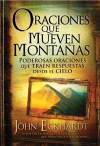 Oraciones que mueven montanas: Poderosas oraciones que traen respuestas desde el cielo (Spanish Edition) - John Eckhardt